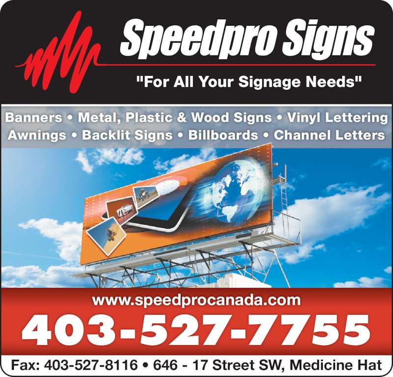 """Speedpro Signs (403-527-7755) - Display Ad - """"For All Your Signage Needs"""" Banners • Metal, Plastic & Wood Signs • Vinyl Lettering Awnings • Backlit Signs • Billboards • Channel Letters www.speedprocanada.com 403-527-7755 Fax: 403-527-8116 • 646 - 17 Street SW, Medicine Hat"""