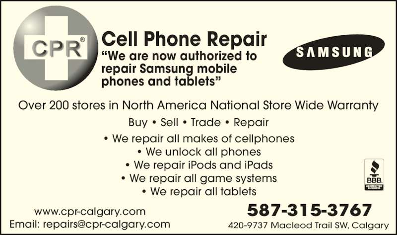"""Cell Phone Repair Calgary Ltd (403-457-4277) - Display Ad - Over 200 stores in North America National Store Wide Warranty Buy • Sell • Trade • Repair • We repair all makes of cellphones • We unlock all phones • We repair iPods and iPads • We repair all game systems • We repair all tablets Cell Phone Repair """"We are now authorized to repair Samsung mobile phones and tablets"""" 420-9737 Macleod Trail SW, Calgary 587-315-3767www.cpr-calgary.com"""