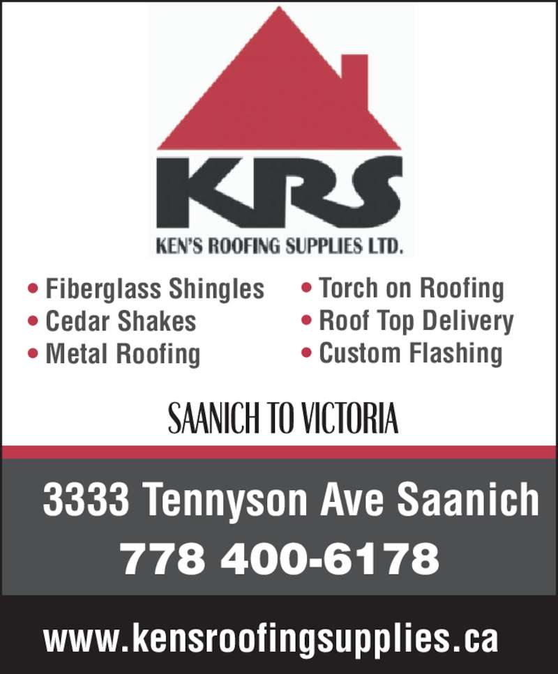 Ken's Roofing Supplies Ltd (250-475-1118) - Display Ad - • Roof Top Delivery • Custom Flashing • Fiberglass Shingles • Cedar Shakes • Metal Roofing www.kensroofingsupplies.ca 3333 Tennyson Ave Saanich 778 400-6178 • Torch on Roofing  • Roof Top Delivery • Custom Flashing • Fiberglass Shingles • Cedar Shakes • Metal Roofing www.kensroofingsupplies.ca 3333 Tennyson Ave Saanich 778 400-6178 • Torch on Roofing