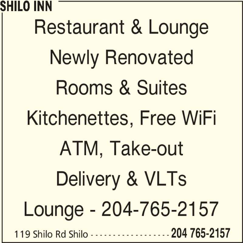 Shilo Inn (204-765-2157) - Display Ad - SHILO INN 119 Shilo Rd Shilo - - - - - - - - - - - - - - - - - - 204 765-2157 Restaurant & Lounge Newly Renovated Rooms & Suites Kitchenettes, Free WiFi ATM, Take-out Delivery & VLTs Lounge - 204-765-2157