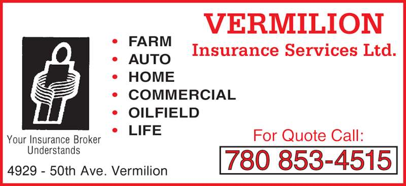 Vermilion Insurance Services Ltd (780-853-4515) - Display Ad - • AUTO • HOME • COMMERCIAL • OILFIELD Insurance Services Ltd. • LIFE VERMILION 780 853-4515 For Quote Call: • FARM