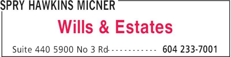 Spry Hawkins Micner (6042337001) - Display Ad - Wills & Estates SPRY HAWKINS MICNER 604 233-7001Suite 440 5900 No 3 Rd- - - - - - - - - - - -