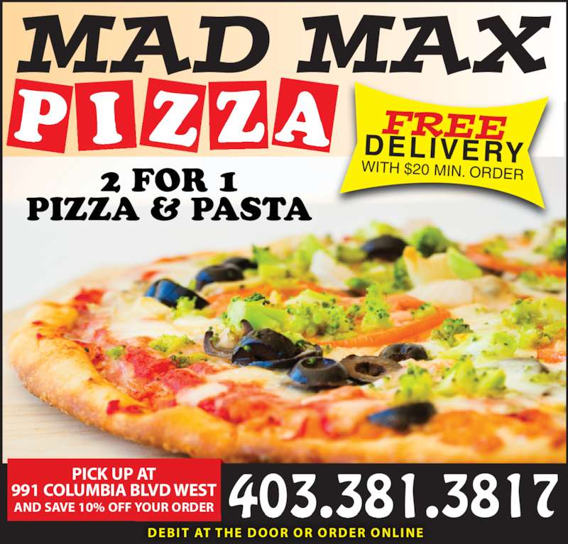 Mad Moes 2 for 1 Pizza (4033813817) - Display Ad - P I Z ZA 2 FOR 1 PIZZA & PASTA 403.381.3817 DEBIT AT THE DOOR OR ORDER ONLINE FREEDELIVERYWITH $20 MIN. ORDER PICK UP AT 991 COLUMBIA BLVD WEST AND SAVE 10% OFF YOUR ORDER