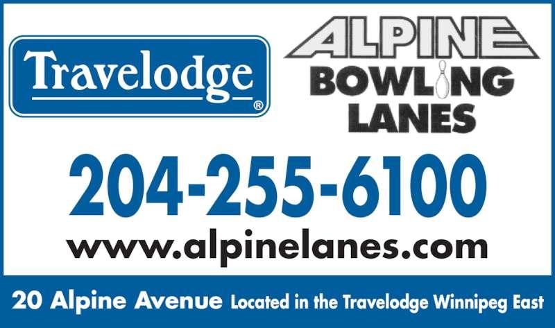 Travelodge Winnipeg East (204-255-6100) - Display Ad - www.alpinelanes.com 204-255-6100 20 Alpine Avenue Located in the Travelodge Winnipeg East
