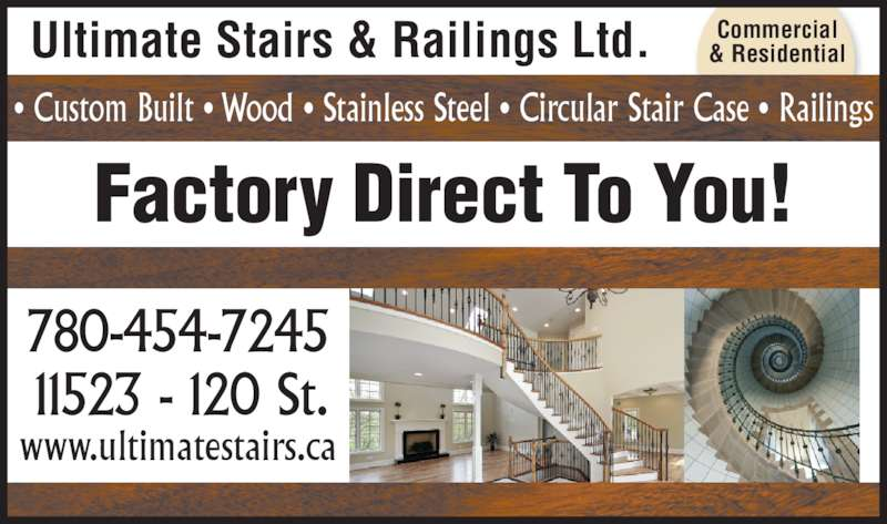 Ultimate Stair & Rail Ltd (780-454-7245) - Display Ad - • Custom Built • Wood • Stainless Steel • Circular Stair Case • Railings 11523 - 120 St. 780-454-7245 www.ultimatestairs.ca Ultimate Stairs & Railings Ltd. Factory Direct To You! Commercial & Residential