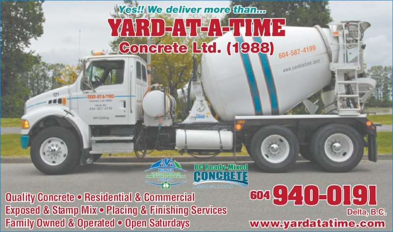 Yard At A Time Concrete (604-940-0191) - Display Ad - Delta, B.C. 604940-0191Quality Concrete • Residential & Commercial Exposed & Stamp Mix • Placing & Finishing Services Family Owned & Operated • Open Saturdays 604-58 7-4199 604-587-4199 www.yardatatime.com www.ya rdatatim e.com