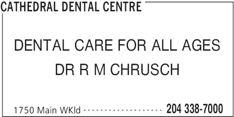 Cathedral Dental Centre (204-338-7000) - Display Ad - CATHEDRAL DENTAL CENTRE 1750 Main WKld 204 338-7000- - - - - - - - - - - - - - - - - - - DENTAL CARE FOR ALL AGES DR R M CHRUSCH