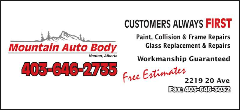Mountain Auto Body (403-646-2735) - Display Ad - 403-646-2735 CUSTOMERS ALWAYS FIRST Free Estimate Fax: 403-646-3032 Paint, Collision & Frame Repairs Glass Replacement & Repairs Workmanship Guaranteed 2219 20 Ave