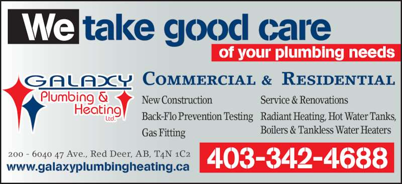 Galaxy Plumbing & Heating (403-342-4688) - Display Ad - We take good care of your plumbing needs 200 - 6040 47 Ave., Red Deer, AB, T4N 1C2 www.galaxyplumbingheating.ca 403-342-4688 Commercial & Residential New Construction Back-Flo Prevention Testing Gas Fitting Service & Renovations Radiant Heating, Hot Water Tanks, Boilers & Tankless Water Heaters