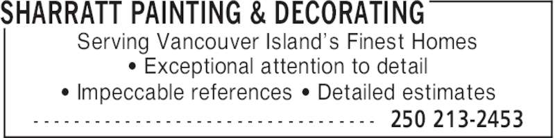 Sharratt Painting & Decorating (250-213-2453) - Display Ad - ' Exceptional attention to detail ' Impeccable references ' Detailed estimates SHARRATT PAINTING & DECORATING 250 213-2453- - - - - - - - - - - - - - - - - - - - - - - - - - - - - - - - - - Serving Vancouver Island's Finest Homes