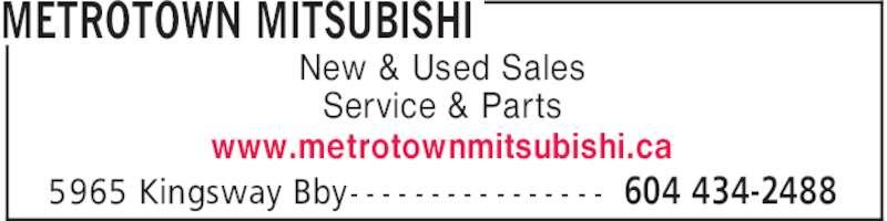 Metrotown Mitsubishi (604-434-2488) - Display Ad - METROTOWN MITSUBISHI 604 434-24885965 Kingsway Bby- - - - - - - - - - - - - - - - New & Used Sales Service & Parts www.metrotownmitsubishi.ca