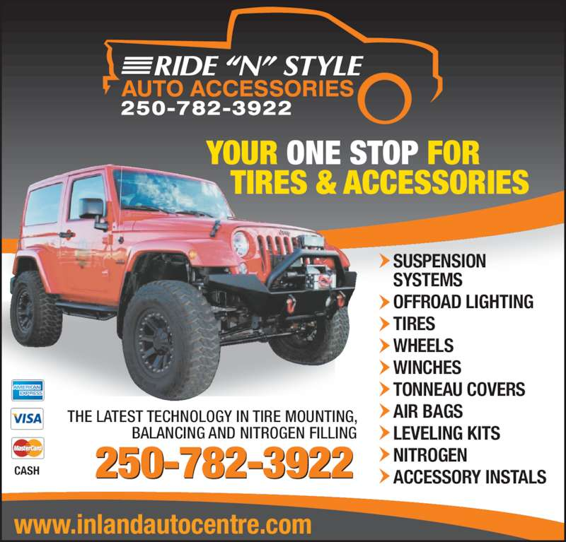 Ride 'N' Style Auto Accessories (250-782-3922) - Display Ad - YOUR ONE STOP FOR    TIRES & ACCESSORIES THE LATEST TECHNOLOGY IN TIRE MOUNTING, BALANCING AND NITROGEN FILLING SUSPENSION SYSTEMS OFFROAD LIGHTING TIRES WHEELS WINCHES TONNEAU COVERS www.inlandautocentre.com AIR BAGS LEVELING KITS NITROGEN ACCESSORY INSTALSCASH 250-782-3922
