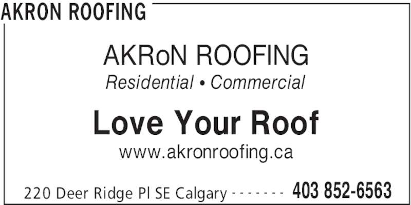 Akron Roofing (403-852-6563) - Display Ad - Love Your Roof AKRON ROOFING www.akronroofing.ca 220 Deer Ridge Pl SE Calgary 403 852-6563- - - - - - - AKRoN ROOFING Residential • Commercial