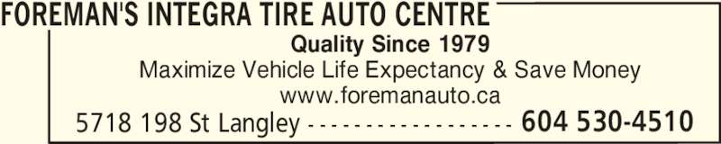 Foreman's Integra Tire Auto Centre (604-530-4510) - Display Ad - 5718 198 St Langley - - - - - - - - - - - - - - - - - - 604 530-4510 Quality Since 1979 Maximize Vehicle Life Expectancy & Save Money www.foremanauto.ca FOREMAN'S INTEGRA TIRE AUTO CENTRE