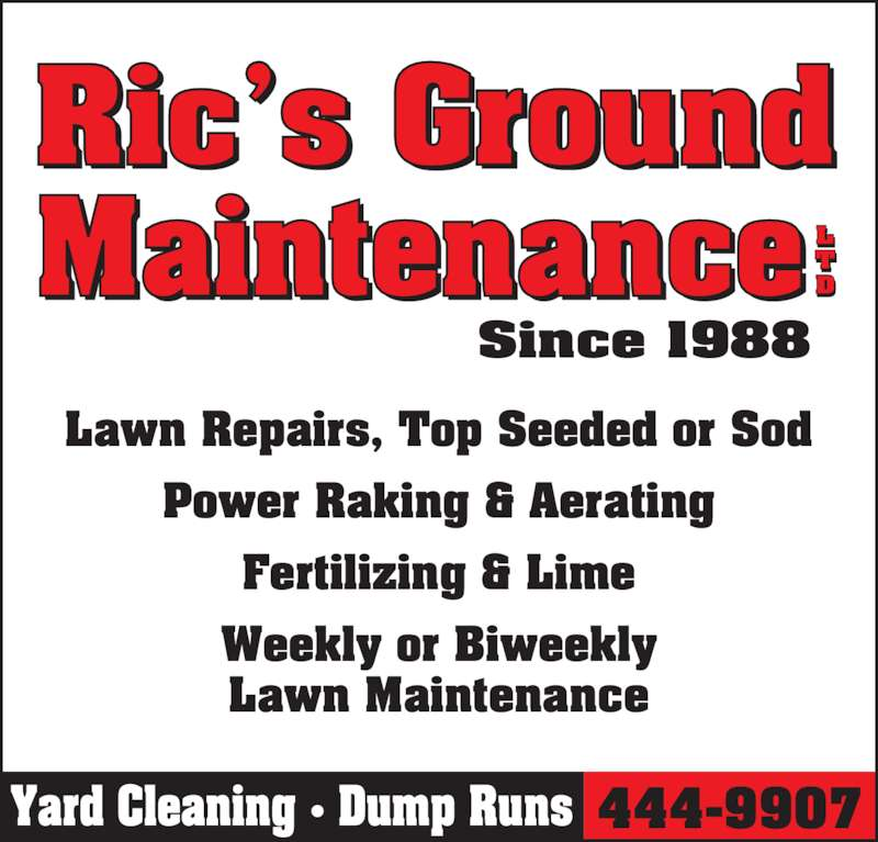 Ric's Ground Maintenance (867-444-9907) - Display Ad - L Lawn Repairs, Top Seeded or Sod Power Raking & Aerating Fertilizing & Lime Weekly or Biweekly Lawn Maintenance Yard Cleaning • Dump Runs 444-9907