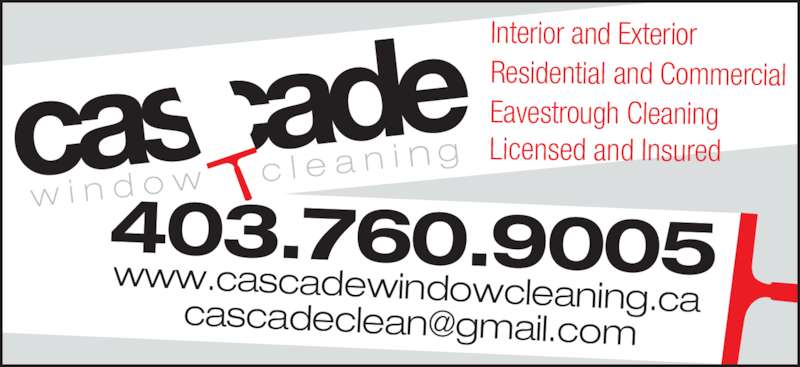 Cascade Window Cleaning (403-760-9005) - Display Ad - 403.760.9005 www.cascadewindowcleaning.ca Interior and Exterior Residential and Commercial Eavestrough Cleaning Licensed and Insured