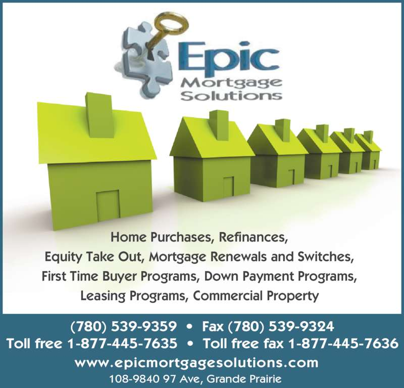 City Financial (780-539-9359) - Display Ad - www.epicmortgagesolutions.com (780) 539-9359  •  Fax (780) 539-9324 Toll free 1-877-445-7635  •  Toll free fax 1-877-445-7636 108-9840 97 Ave, Grande Prairie Home Purchases, Refinances, Equity Take Out, Mortgage Renewals and Switches, First Time Buyer Programs, Down Payment Programs, Leasing Programs, Commercial Property