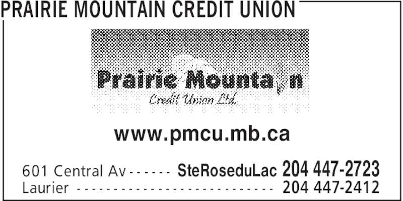 Prairie Mountain Credit Union (204-447-2723) - Display Ad - 204 447-2412Laurier - - - - - - - - - - - - - - - - - - - - - - - - - - - PRAIRIE MOUNTAIN CREDIT UNION SteRoseduLac 204 447-2723601 Central Av - - - - - - www.pmcu.mb.ca