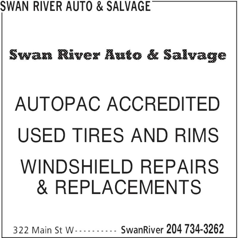 Swan River Auto & Salvage (204-734-3262) - Display Ad - AUTOPAC ACCREDITED USED TIRES AND RIMS WINDSHIELD REPAIRS & REPLACEMENTS SWAN RIVER AUTO & SALVAGE SwanRiver 204 734-3262322 Main St W- - - - - - - - - -