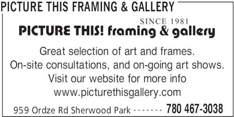 Picture This Framing & Gallery (780-467-3038) - Display Ad - 959 Ordze Rd Sherwood Park 780 467-3038- - - - - - - Great selection of art and frames. On-site consultations, and on-going art shows. Visit our website for more info www.picturethisgallery.com PICTURE THIS FRAMING & GALLERY