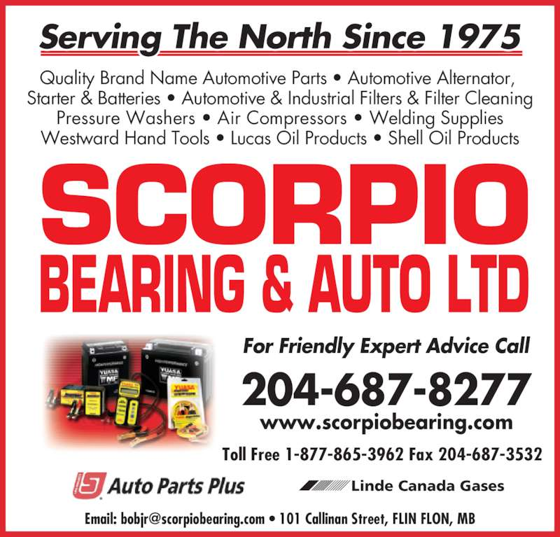 Scorpio Bearing & Auto Ltd (204-687-8277) - Display Ad - SCORPIO BEARING & AUTO LTD Toll Free 1-877-865-3962 Fax 204-687-3532 Quality Brand Name Automotive Parts • Automotive Alternator,  Starter & Batteries • Automotive & Industrial Filters & Filter Cleaning Pressure Washers • Air Compressors • Welding Supplies Westward Hand Tools • Lucas Oil Products • Shell Oil Products 204-687-8277 www.scorpiobearing.com For Friendly Expert Advice Call Serving The North Since 1975 Linde Canada Gases
