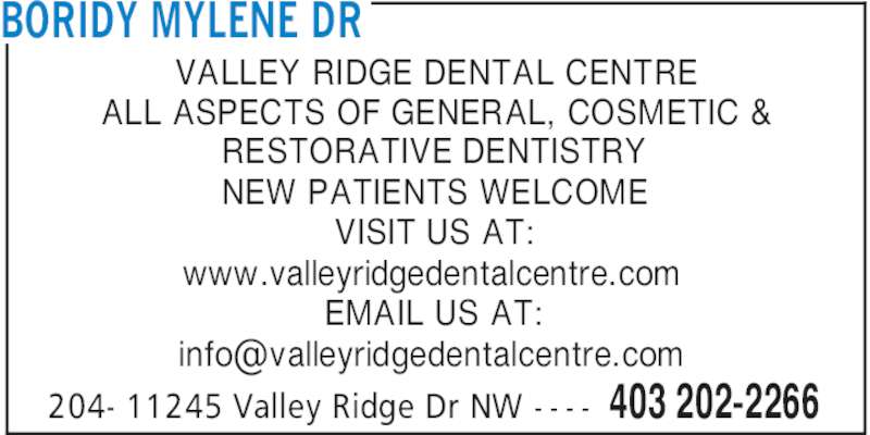 Valley Ridge Dental Centre (4032022266) - Display Ad - BORIDY MYLENE DR 403 202-2266204- 11245 Valley Ridge Dr NW - - - - VALLEY RIDGE DENTAL CENTRE ALL ASPECTS OF GENERAL, COSMETIC & RESTORATIVE DENTISTRY NEW PATIENTS WELCOME VISIT US AT: www.valleyridgedentalcentre.com EMAIL US AT: