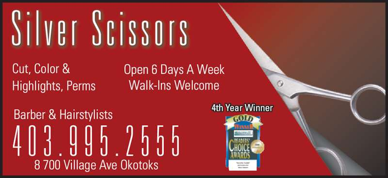 Silver Scissors (403-995-2555) - Display Ad - Cut, Color & Highlights, Perms Open 6 Days A Week Walk-Ins Welcome 4 0 3 . 9 9 5 . 2 5 5 5 Barber & Hairstylists 8 700 Village Ave Okotoks 4th Year Winner