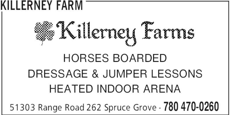 Killerney Farm (780-470-0260) - Display Ad - 780 470-026051303 Range Road 262 Spruce Grove - HORSES BOARDED DRESSAGE & JUMPER LESSONS HEATED INDOOR ARENA KILLERNEY FARM