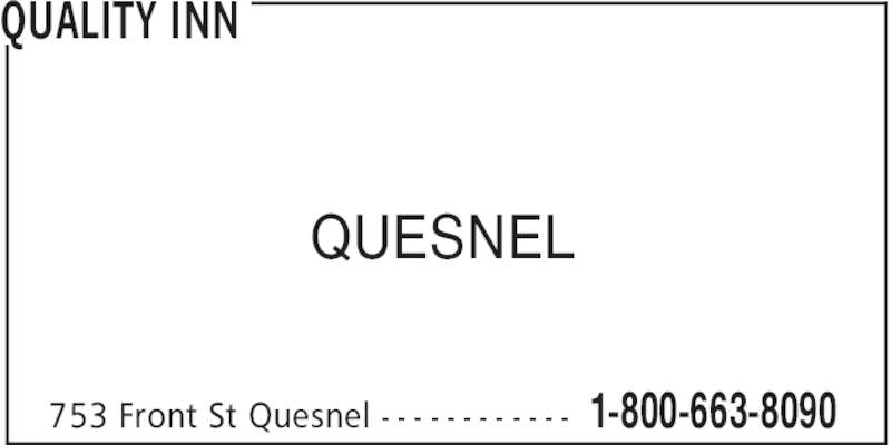 Quality Inn (250-992-7247) - Display Ad - QUALITY INN 1-800-663-8090753 Front St Quesnel - - - - - - - - - - - - QUESNEL