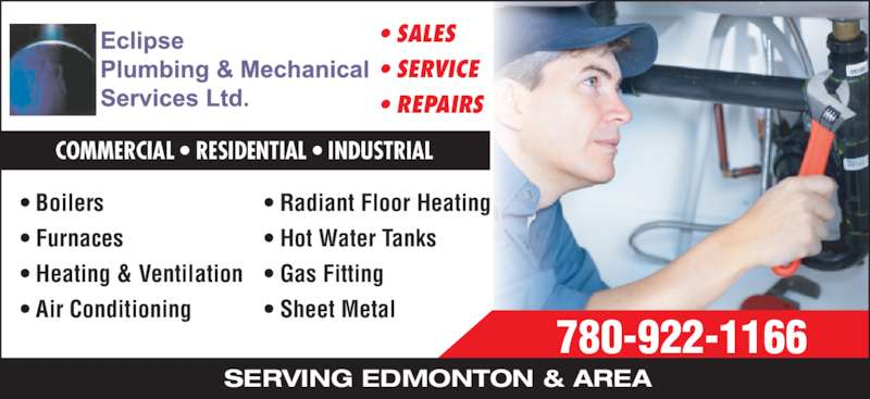 Eclipse Plumbing & Mechanical Services (780-922-1166) - Display Ad - • SALES  • SERVICE • REPAIRS SERVING EDMONTON & AREA 780-922-1166 • Boilers • Furnaces • Heating & Ventilation • Air Conditioning • Radiant Floor Heating • Hot Water Tanks • Gas Fitting • Sheet Metal COMMERCIAL • RESIDENTIAL • INDUSTRIAL