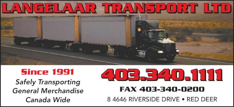 Langelaar Transport Ltd (403-340-1111) - Display Ad - FAX 403-340-0200 Safely Transporting General Merchandise Canada Wide 8 4646 RIVERSIDE DRIVE • RED DEER Since 1991 LANGELAAR TRANSPORT LTD 403.340.1111