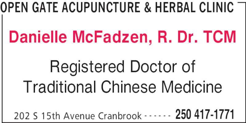Open Gate Acupuncture & Herbal Clinic (250-417-1771) - Display Ad - OPEN GATE ACUPUNCTURE & HERBAL CLINIC 202 S 15th Avenue Cranbrook 250 417-1771- - - - - - Danielle McFadzen, R. Dr. TCM Registered Doctor of Traditional Chinese Medicine
