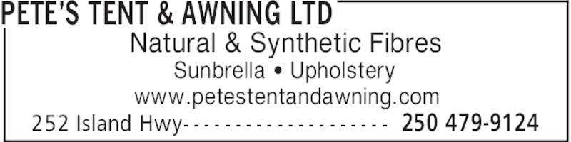 Pete's Tent & Awning Ltd (250-479-9124) - Display Ad - PETE'S TENT & AWNING LTD 250 479-9124252 Island Hwy- - - - - - - - - - - - - - - - - - - - Natural & Synthetic Fibres Sunbrella ' Upholstery www.petestentandawning.com