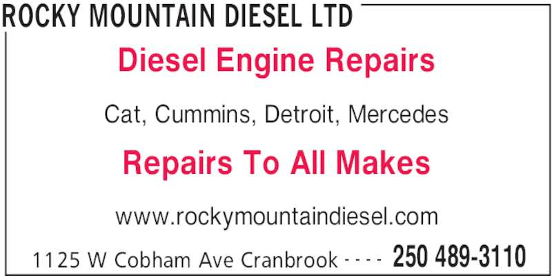Rocky Mountain Diesel Ltd (250-489-3110) - Display Ad - ROCKY MOUNTAIN DIESEL LTD 1125 W Cobham Ave Cranbrook 250 489-3110- - - - Diesel Engine Repairs Cat, Cummins, Detroit, Mercedes Repairs To All Makes www.rockymountaindiesel.com