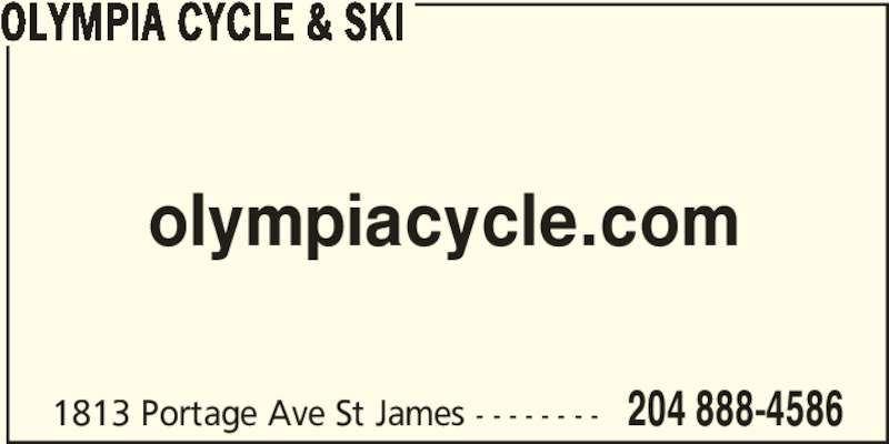 Olympia Cycle & Ski (2048884586) - Display Ad - 1813 Portage Ave St James - - - - - - - - 204 888-4586 OLYMPIA CYCLE & SKI olympiacycle.com