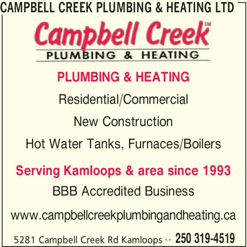 Campbell Creek Plumbing & Heating Ltd (250-319-4519) - Display Ad - CAMPBELL CREEK PLUMBING & HEATING LTD 5281 Campbell Creek Rd Kamloops 250 319-4519- - PLUMBING & HEATING Residential/Commercial New Construction Hot Water Tanks, Furnaces/Boilers Serving Kamloops & area since 1993 BBB Accredited Business www.campbellcreekplumbingandheating.ca