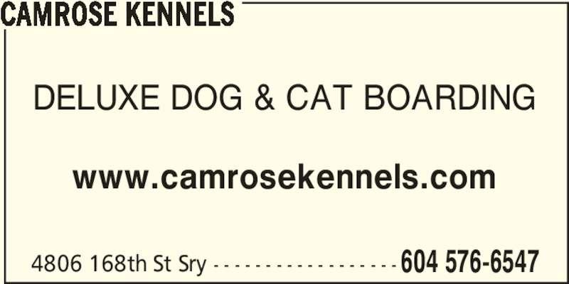 Camrose Kennels (604-576-6547) - Display Ad - CAMROSE KENNELS DELUXE DOG & CAT BOARDING www.camrosekennels.com 4806 168th St Sry - - - - - - - - - - - - - - - - - - 604 576-6547