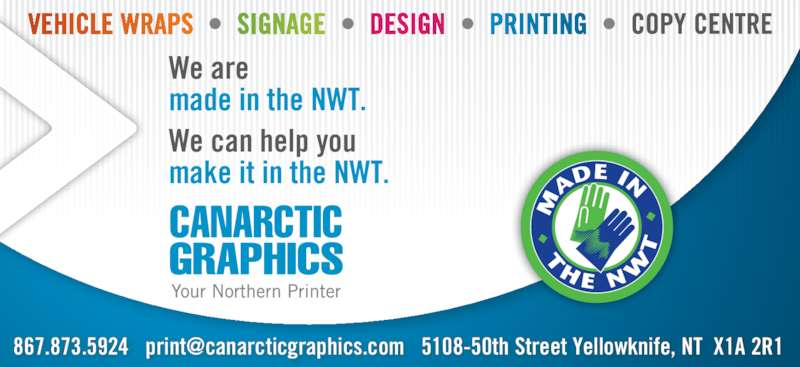 Canarctic Graphics (867-873-5924) - Display Ad - • • • • We are  made in the NWT. We can help you make it in the NWT.