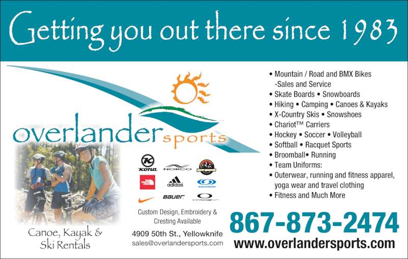 Overlander Sports (867-873-2474) - Display Ad - • Mountain / Road and BMX Bikes -Sales and Service • Skate Boards • Snowboards • Hiking • Camping • Canoes & Kayaks • X-Country Skis • Snowshoes • Chariot™ Carriers • Hockey • Soccer • Volleyball • Softball • Racquet Sports  • Broomball• Running  • Team Uniforms: • Outerwear, running and fitness apparel, yoga wear and travel clothing • Fitness and Much More www.overlandersports.com 867-873-2474 4909 50th St., Yellowknife Custom Design, Embroidery & Cresting Available