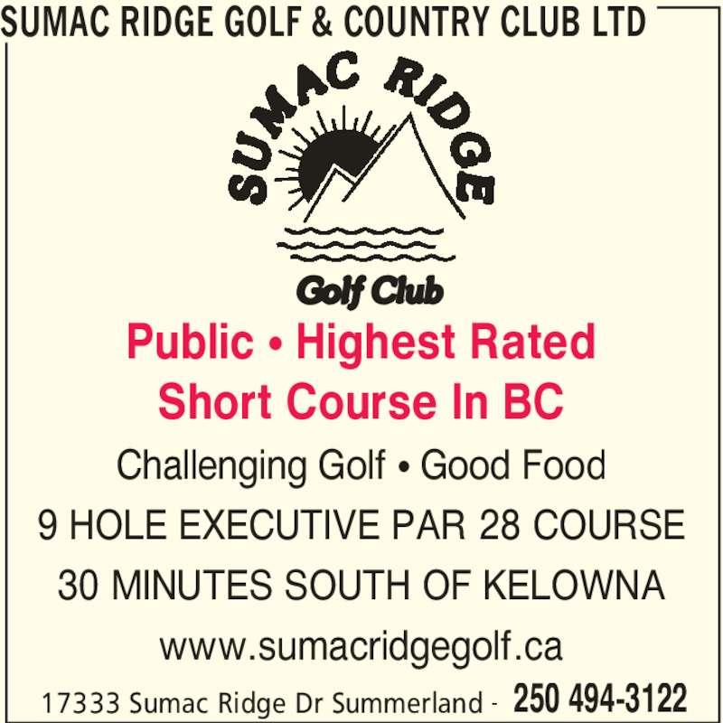 Sumac Ridge Golf & Country Club Ltd (250-494-3122) - Display Ad - SUMAC RIDGE GOLF & COUNTRY CLUB LTD 17333 Sumac Ridge Dr Summerland 250 494-3122- Public π Highest Rated Short Course In BC Challenging Golf π Good Food 9 HOLE EXECUTIVE PAR 28 COURSE 30 MINUTES SOUTH OF KELOWNA www.sumacridgegolf.ca