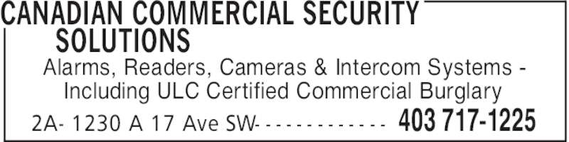 Canadian Commercial Security Solutions (403-717-1225) - Display Ad - CANADIAN COMMERCIAL SECURITY SOLUTIONS 403 717-12252A- 1230 A 17 Ave SW- - - - - - - - - - - - - Alarms, Readers, Cameras & Intercom Systems - Including ULC Certified Commercial Burglary