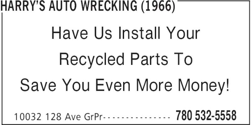 Harry's Auto Wrecking (1966) (780-532-5558) - Display Ad - HARRY'S AUTO WRECKING (1966) 780 532-555810032 128 Ave GrPr- - - - - - - - - - - - - - - Have Us Install Your Recycled Parts To Save You Even More Money!