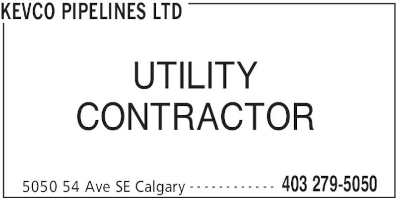 Kevco Pipelines Ltd (403-279-5050) - Display Ad - KEVCO PIPELINES LTD 5050 54 Ave SE Calgary 403 279-5050- - - - - - - - - - - - UTILITY CONTRACTOR
