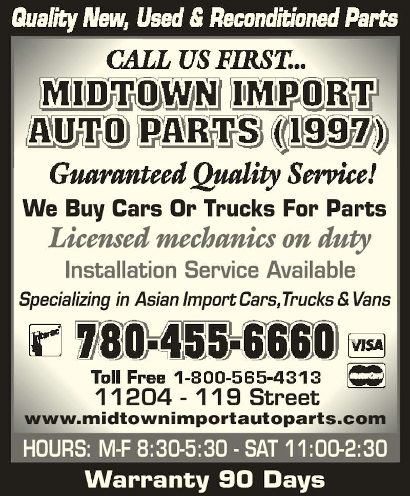 Midtown Import Auto Parts (780-455-6660) - Display Ad - Warranty 90 Days HOURS: M-F 8:30-5:30 - SAT 11:00-2:30 www.midtownimportautoparts.com