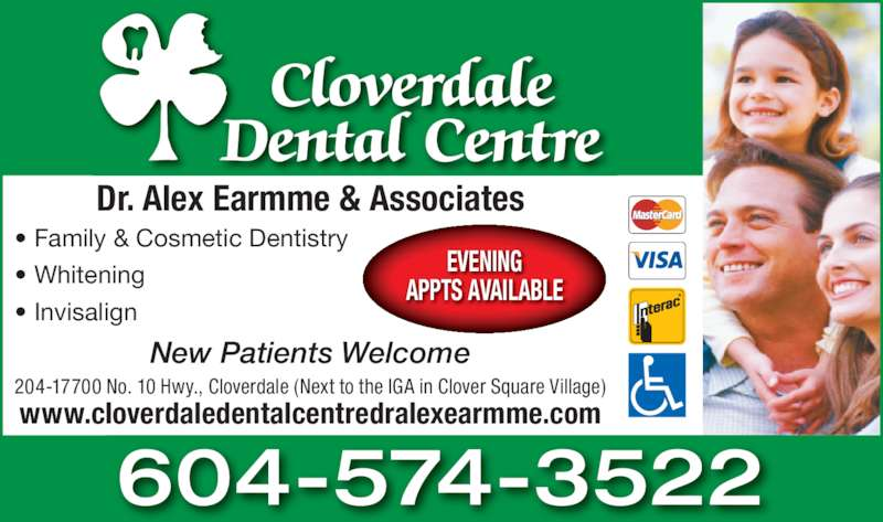 Cloverdale Dental Centre (604-574-3522) - Display Ad - EVENING APPTS AVAILABLE Dr. Alex Earmme & Associates New Patients Welcome 604-574-3522 204-17700 No. 10 Hwy., Cloverdale (Next to the IGA in Clover Square Village) • Family & Cosmetic Dentistry • Whitening • Invisalign www.cloverdaledentalcentredralexearmme.com
