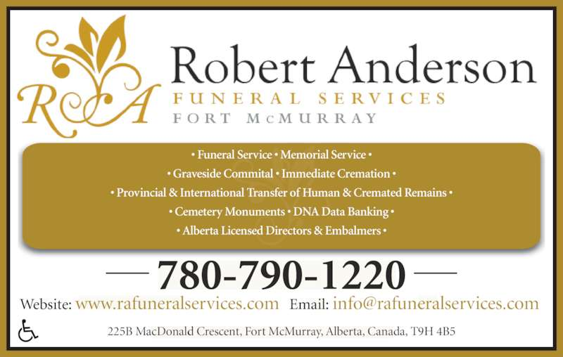 Robert Anderson Funeral Services Inc (780-790-1220) - Display Ad - 780-790-1220 • Funeral Service • Memorial Service • • Graveside Commital • Immediate Cremation • • Provincial & International Transfer of Human & Cremated Remains • • Cemetery Monuments • DNA Data Banking • • Alberta Licensed Directors & Embalmers • 225B MacDonald Crescent, Fort McMurray, Alberta, Canada, T9H 4B5