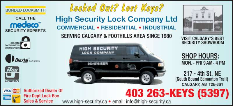 High Security Lock Company (403-263-5397) - Display Ad - Locked Out? Lost Keys? High Security Lock Company Ltd COMMERCIAL • RESIDENTIAL • INDUSTRIAL SERVING CALGARY & FOOTHILLS AREA SINCE 1980 VISIT CALGARY'S BEST SECURITY SHOWROOM 403 263-KEYS (5397) CALL THE SECURITY EXPERTS BONDED LOCKSMITH Authorized Dealer Of Fire Dept Lock Box Sales & Service
