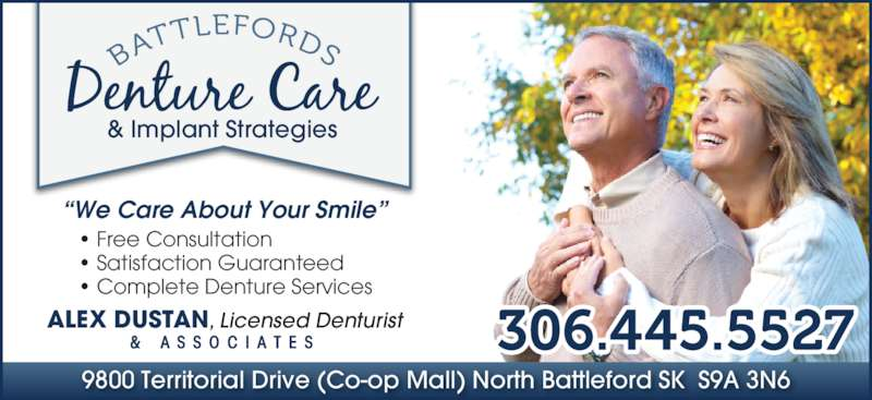 """Battlefords Denture Care & Implant Strategies (306-445-5527) - Display Ad - • Free Consultation """"We Care About Your Smile"""" • Satisfaction Guaranteed  • Complete Denture Services 9800 Territorial Drive (Co-op Mall) North Battleford SK  S9A 3N6 ALEX DUSTAN, Licensed Denturist &  A S S O C I A T E S & Implant Strategies"""