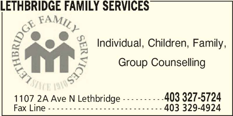 Lethbridge Family Services (403-327-5724) - Display Ad - LETHBRIDGE FAMILY SERVICES Individual, Children, Family, Group Counselling 1107 2A Ave N Lethbridge - - - - - - - - - -403 327-5724 Fax Line - - - - - - - - - - - - - - - - - - - - - - - - - - - 403 329-4924