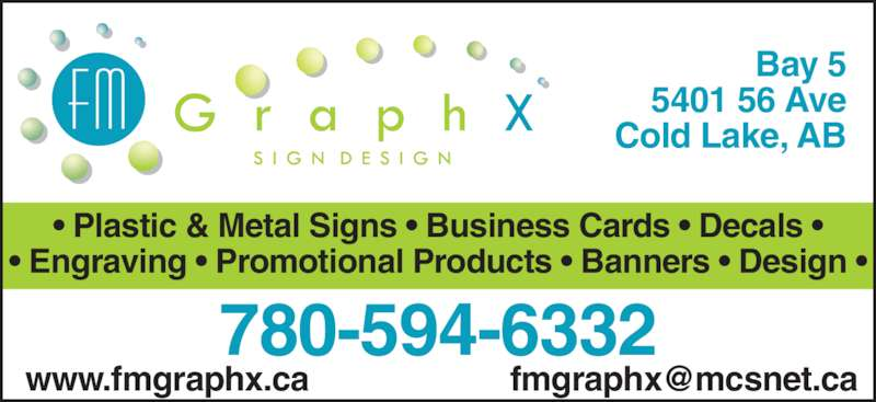 FM Graphx (780-594-6332) - Display Ad - • Plastic & Metal Signs • Business Cards • Decals • • Engraving • Promotional Products • Banners • Design • 780-594-6332 Bay 5 5401 56 Ave Cold Lake, AB